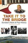 Take it to the Bridge: Dundee's Rock and Pop History
