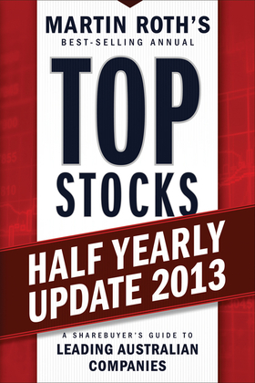 Top Stocks 2013 Half Yearly Update: A Sharebuyer's Guide to Leading Australian Companies