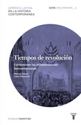 Tiempos de revolución. Comprender las independencias iberoamericanas