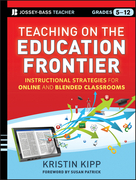 Teaching on the Education Frontier: Instructional Strategies for Online and Blended Classrooms Grades 5-12