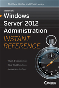 Microsoft Windows Server 2012 Administration Instant Reference