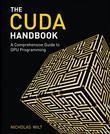 The CUDA Handbook: A Comprehensive Guide to GPU Programming