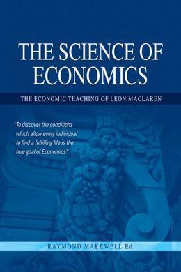 The Science of Economics: The Economic Teaching of Leon MacLaren