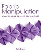 Ruth Singer - Fabric Manipulation: 150 Creative Sewing Techniques