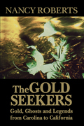 The Gold Seekers: Gold, Ghosts and Legends from Carolina to California