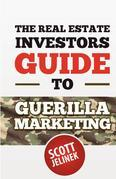 The Real Estate Investors Guide to Guerrilla Marketing