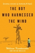 The Boy Who Harnessed the Wind: Creating Currents of Electricity and Hope