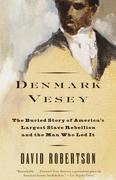 Denmark Vesey: The Buried Story of America's Largest Slave Rebellion and the Man Who Led It