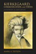 Kierkegaard, Communication, and Virtue: Authorship as Edification