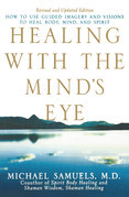 Healing with the Mind's Eye: How to Use Guided Imagery and Visions to Heal Body, Mind, and Spirit