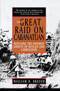 The Great Raid on Cabanatuan: Rescuing the Doomed Ghosts of Bataan and Corregidor