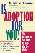 Is Adoption for You: The Information You Need to Make the Right Choice