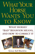 "What Your Horse Wants You to Know: What Horses' """"Bad"""" Behavior Means, and How to Correct It"