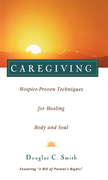 Caregiving: Hospice-Proven Techniques for Healing Body and Soul