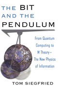 The Bit and the Pendulum: From Quantum Computing to M Theory--The New Physics of Information