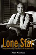 Lone Star: The Extraordinary Life and Times of Dan Rather