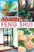The Learning Annex Presents Feng Shui: The Smarter Approach to the Ancient Art of Feng Shui