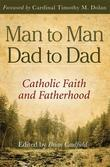 Man to Man, Dad to Dad: Catholic Faith and Fatherhood
