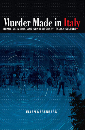 Murder Made in Italy: Homicide, Media, and Contemporary Italian Culture