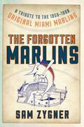 The Forgotten Marlins: A Tribute to the 1956-1960 Original Miami Marlins