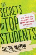 The Secrets of Top Students: Tips, Tools, and Techniques for Acing High School and College
