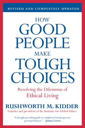 How Good People Make Tough Choices Rev Ed: Resolving the Dilemmas of Ethical Living