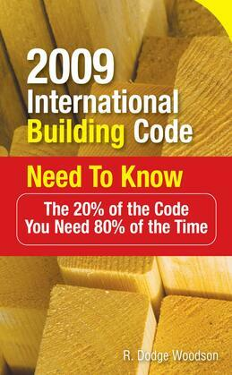 2009 International Building Code Need to Know : The 20% of the Code You Need 80% of the Time: The 20% of the Code You Need 80% of the Time