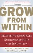 Grow from Within : Mastering Corporate Entrepreneurship and Innovation