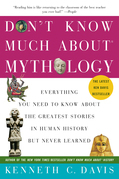 Don't Know Much About Mythology: Everything You Need to Know About the Greatest Stories in Human History but Never Learned