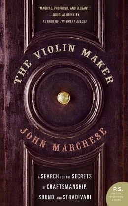 The Violin Maker: A Search for the Secrets of Craftsmanship, Sound, and Stradivari