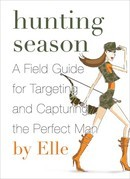 Hunting Season: A Field Guide to Targeting and Capturing the Perfect Man