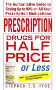 Prescription Drugs for Half Price or Less: The Authoritative Guide To Saving Up To 90% On All Your Prescription Medications