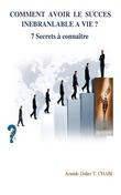 COMMENT AVOIR LE SUCCES INEBRANLABLE A VIE? 7 Secrets à connaître