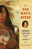 The Red Man's Bones: George Catlin, Artist and Showman