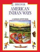 Discover American Indian Ways: A Carnegie Activity Book