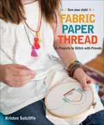 Fabric, Paper, Thread: 26 Projects to Sew & Embellish - 25 Embroidery Stitches