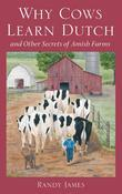 Why Cows Learn Dutch: And Other Secrets of Amish Farms