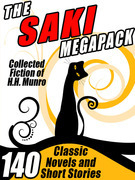 The Saki Megapack: 140 Classic Novels and Short Stories