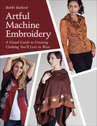 Artful Machine Embroidery: A Visual Guide to Creating Clothing You'll Love to Wear