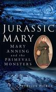 Jurassic Mary: Mary Anning and the Primeval Monsters