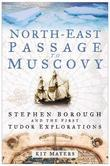 North-East to Muscovy: Steven Borough and the First Tudor Explorations