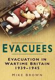 Evacuees: Evacuation in Wartime Britain 1939-1945