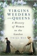 Virgins, Weeders and Queens: A History of Women in the Garden
