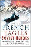 French Eagles, Soviet Heroes: The Normandie-Niemen Squadrons on the Eastern Front