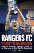 Rangers FC We Don't Do Walking Away: The Incredible Inside Story of a Season in the Third Division