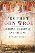 Prophet John Wroe: Virgins, Scandals and Visions in Victorian England