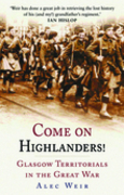 Come on Highlanders!: Glasgow Territorials in the Great War