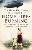 Home Fires Burning: The Great War Diaries of Georgina Lee
