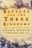 Battles for the Three Kingdoms: The Campaigns for England, Scotland and Ireland 1689-92