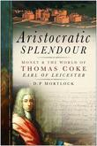 Aristocratic Splendour: Money and the World of Thomas Coke, Earl of Leicester